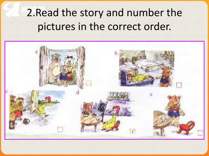 2.Read the story and number the pictures in the correct order.