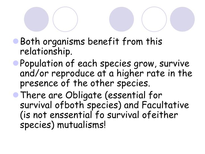 Both organisms benefit from this relationship.