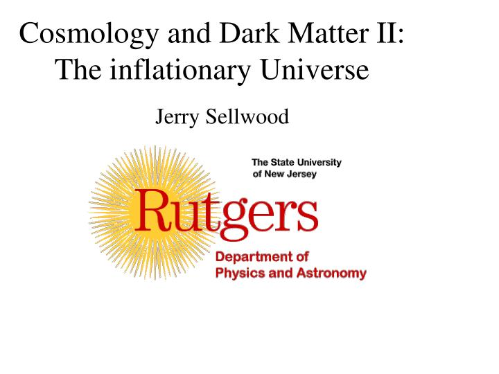 cosmology and dark matter ii the inflationary universe n.