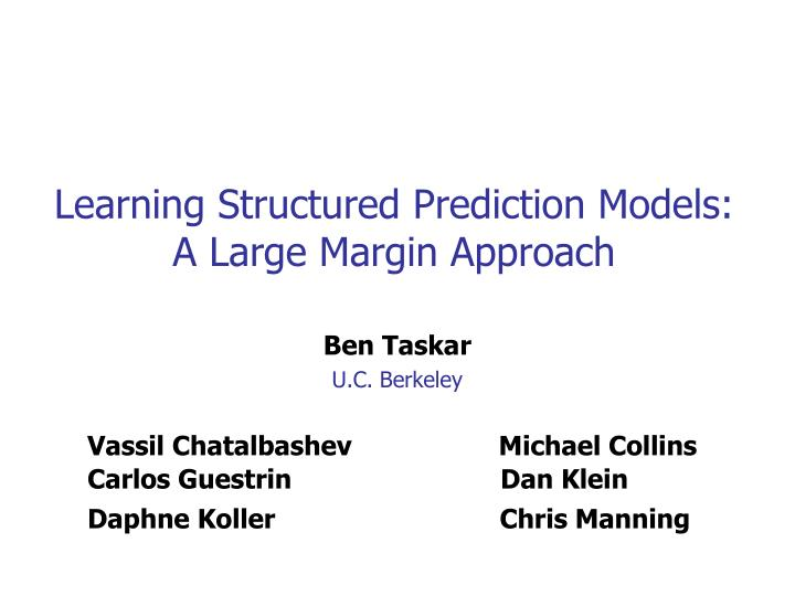 learning structured prediction models a large margin approach