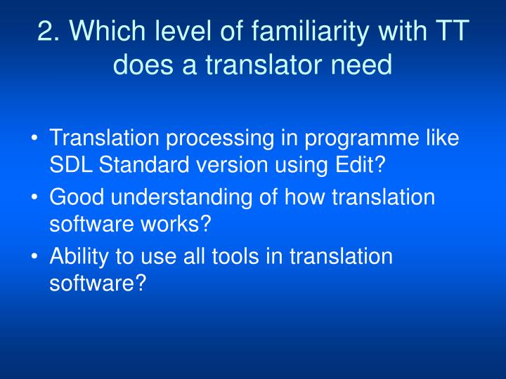2. Which level of familiarity with TT does a translator need