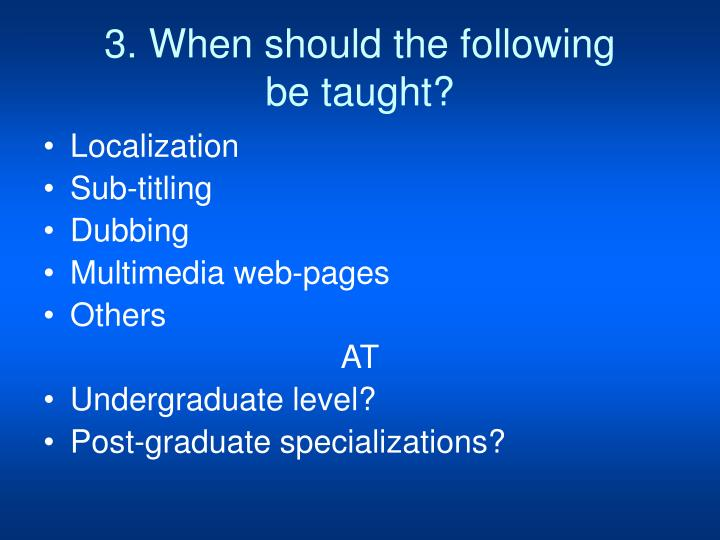 3. When should the following