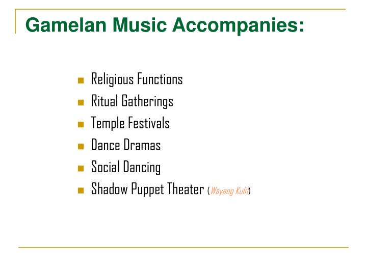 Gamelan Music Accompanies: