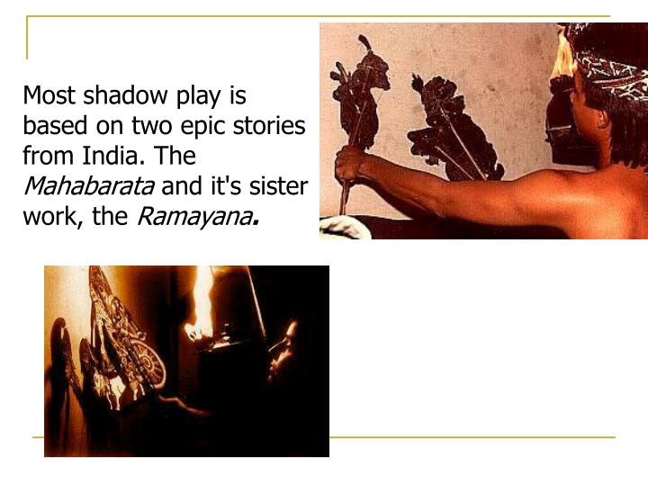 Most shadow play is based on two epic stories from India. The