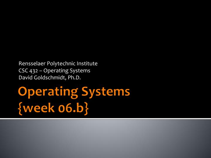 Rensselaer polytechnic institute csc 432 operating systems david goldschmidt ph d
