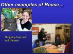 other examples of reuse