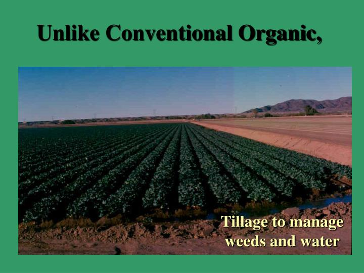 Unlike conventional organic