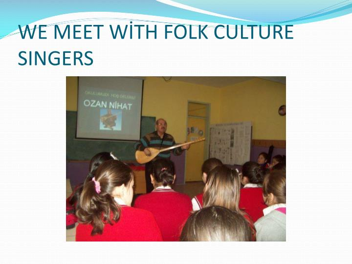 WE MEET WİTH FOLK CULTURE SINGERS