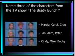 name three of the characters from the tv show the brady bunch