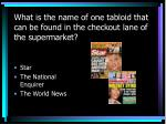 what is the name of one tabloid that can be found in the checkout lane of the supermarket