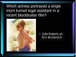 which actress portrayed a single mom turned legal assistant in a recent blockbuster film