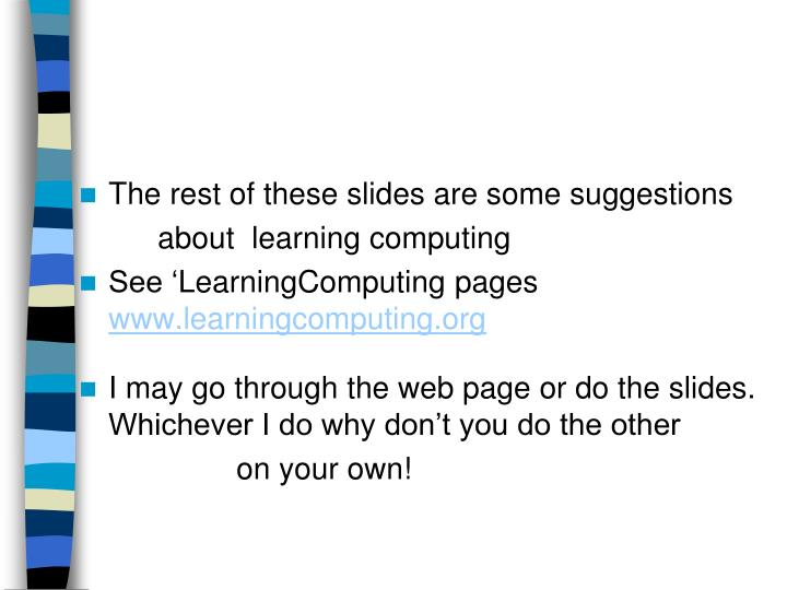 The rest of these slides are some suggestions