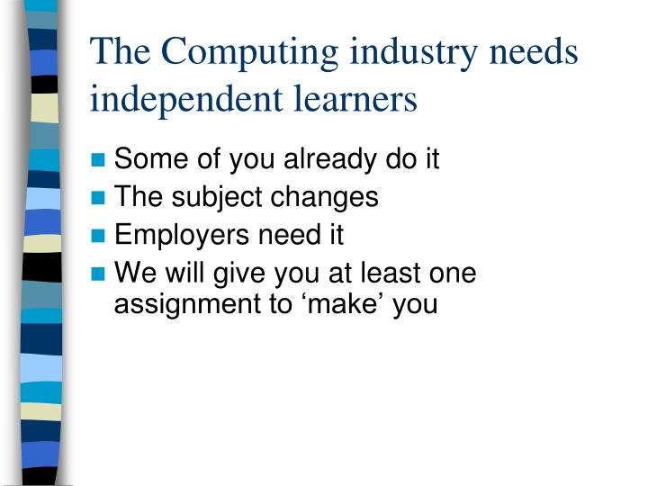 The Computing industry needs independent learners
