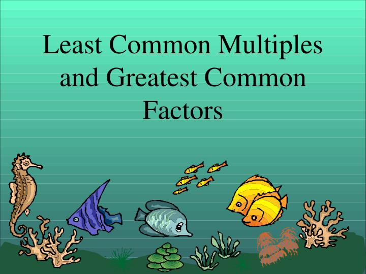 least common multiples and greatest common factors n.