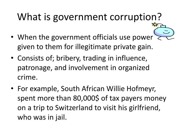 corruption of government This paper adds to the extant literature by using cross-country data for about 100 nations to examine the role of historical factors, geographic influences and the.