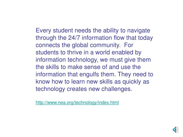 Every student needs the ability to navigate through the 24/7 information flow that today connects th...
