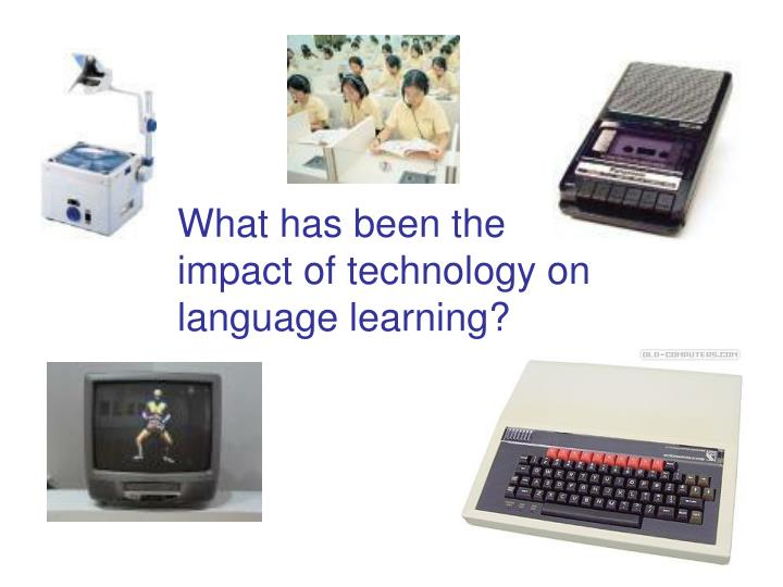 What has been the impact of technology on language learning?