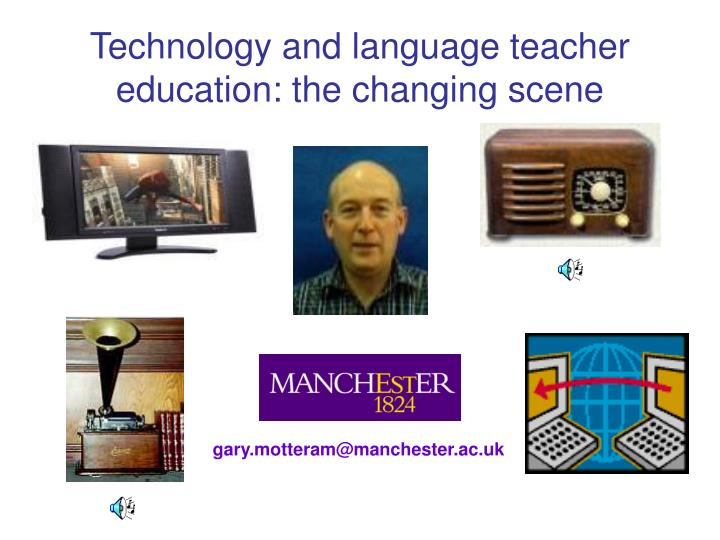 Technology and language teacher education the changing scene