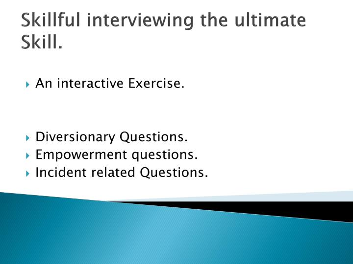 Skillful interviewing the ultimate Skill.