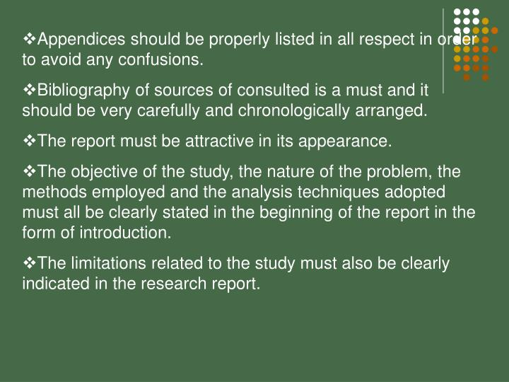 Appendices should be properly listed in all respect in order to avoid any confusions.