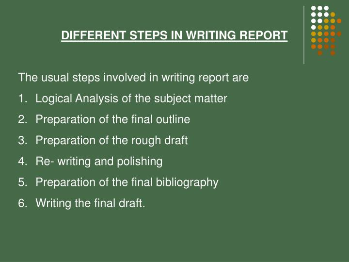 DIFFERENT STEPS IN WRITING REPORT