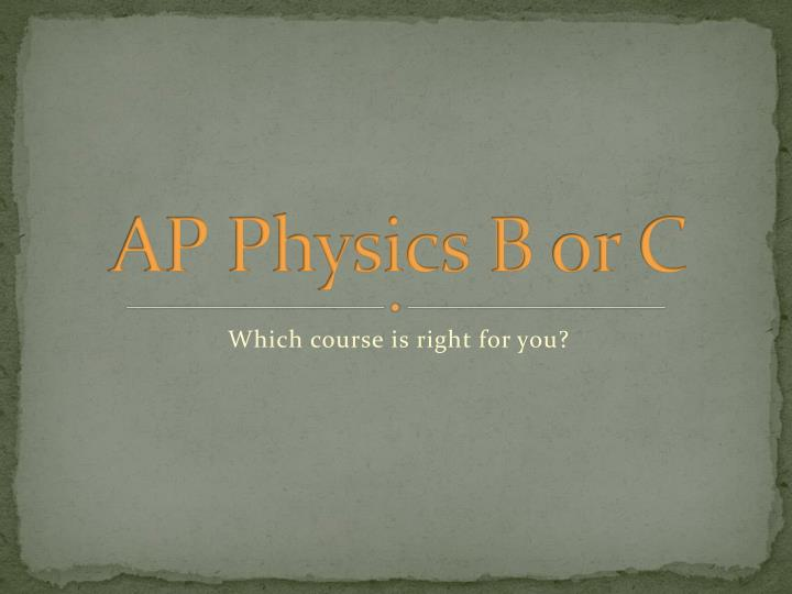 Ap physics b or c