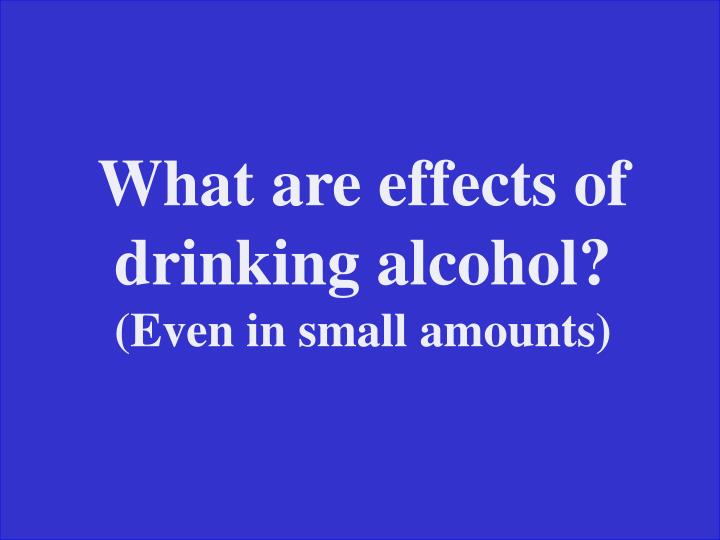 What are effects of drinking alcohol?