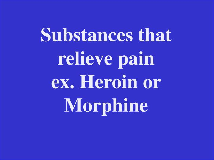 Substances that relieve pain