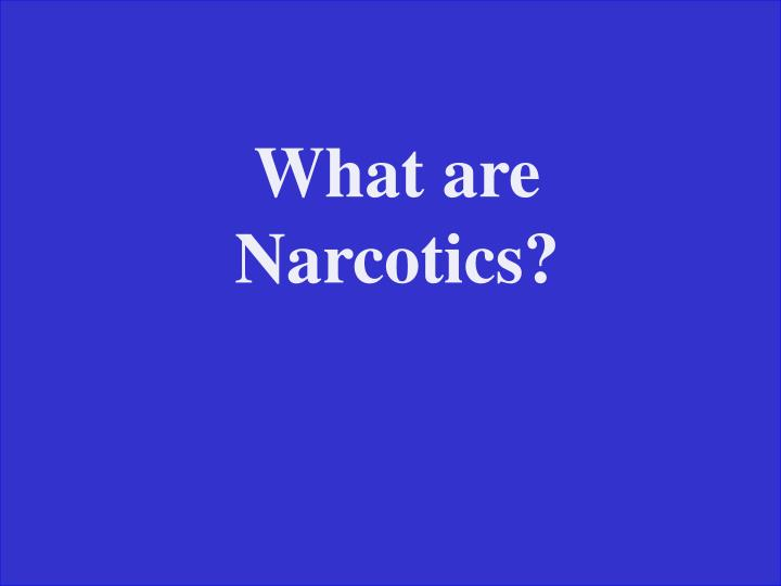 What are Narcotics?