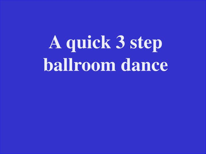 A quick 3 step ballroom dance