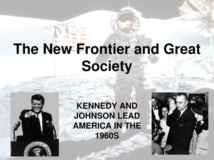 kennedy and a new frontier essay The new frontier that was kennedy's trademark was a summation of the kennedy philosophy it was the philosophy that stated that then was the time for americans to stop thinking of themselves as single americans first and a united peoples second, a time to come together for the good of the whole.