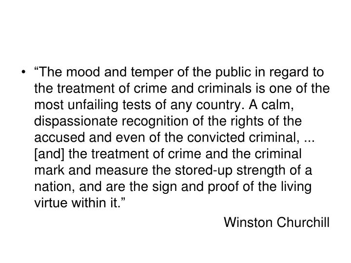 """The mood and temper of the public in regard to the treatment of crime and criminals is one of the..."
