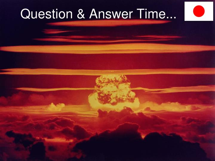 Question & Answer Time...