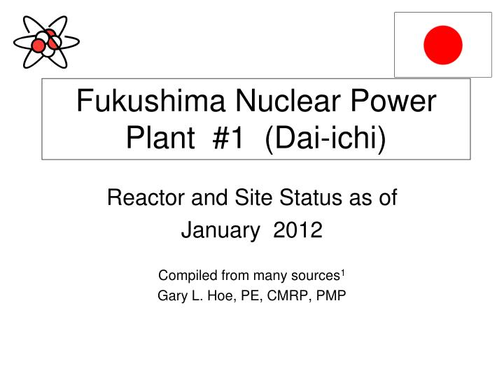 Reactor and site status as of january 2012 compiled from many sources 1 gary l hoe pe cmrp pmp