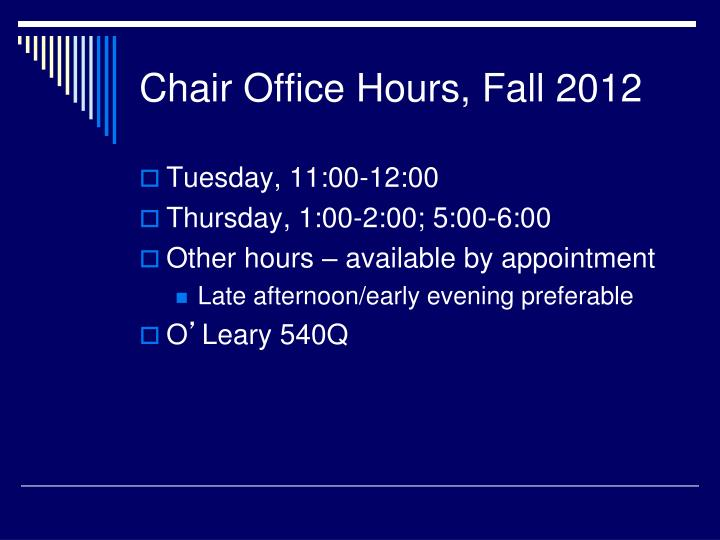 Chair Office Hours, Fall 2012