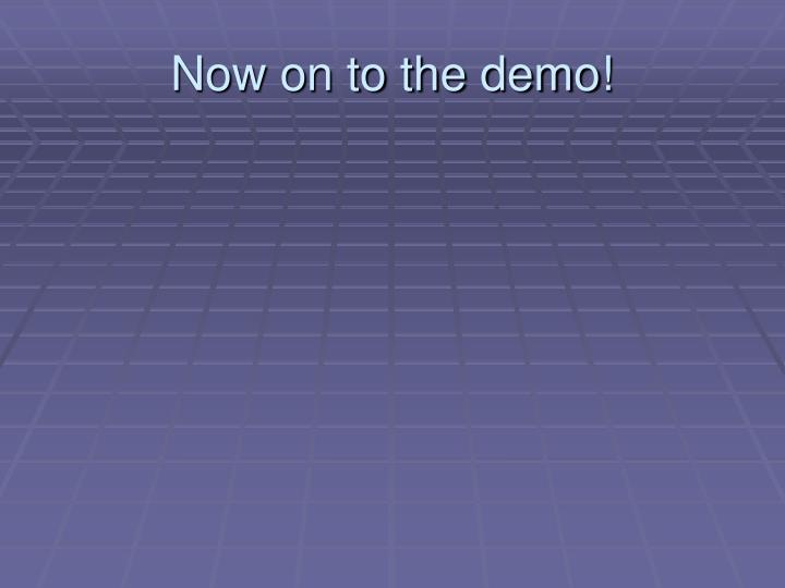 Now on to the demo!