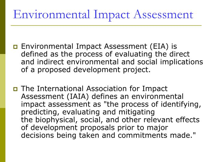 importance of environmental impact assessments Information from environmental impact assessment is also relevant to the sustainable development impact test step-by-step guidance the treasury green book highlights the importance of trying to identify all costs and benefits including environmental.