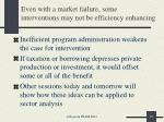 even with a market failure some interventions may not be efficiency enhancing