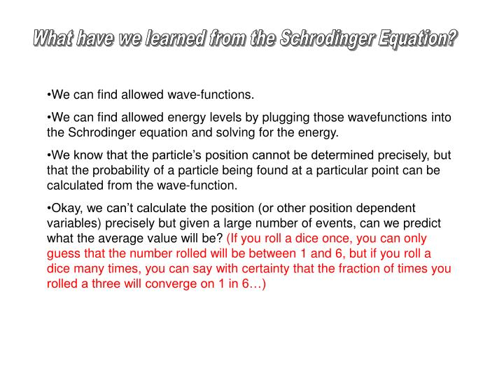 What have we learned from the Schrodinger Equation?