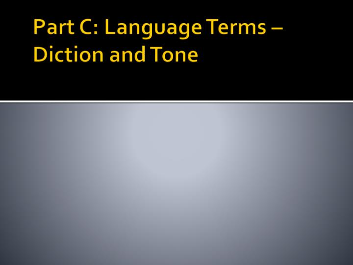Part C: Language Terms – Diction and Tone