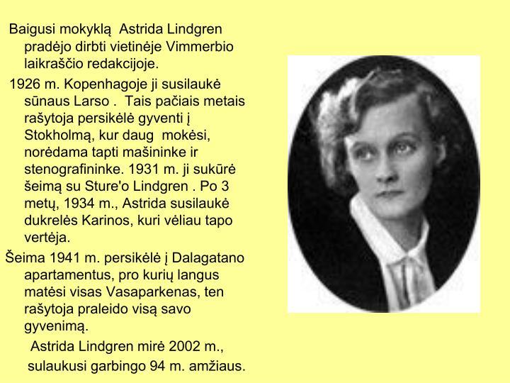 Baigusi mokyklą  Astrida Lindgren pradėjo dirbti vietinėje Vimmerbio laikraščio redakcijoje.
