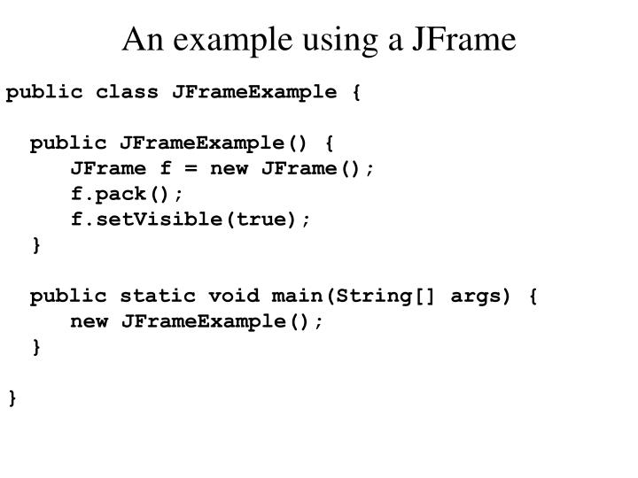An example using a JFrame