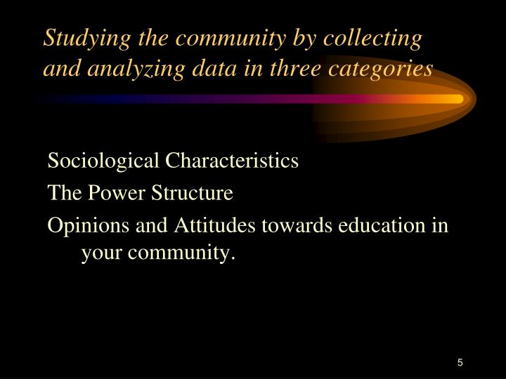 Studying the community by collecting and analyzing data in three categories