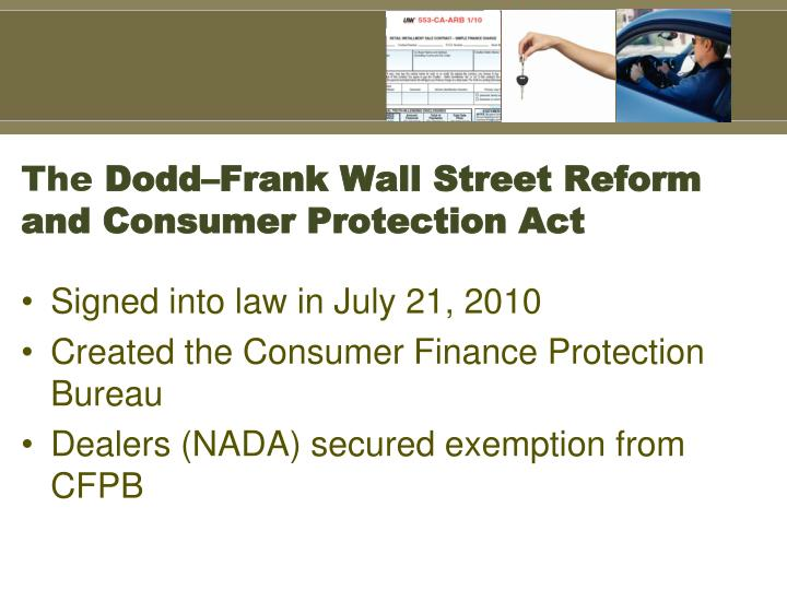 the reform and consumer protection act dodd Under the dodd-frank wall street reform and consumer protection act (dodd- frank act), all covered persons or service providers are legally required to refrain from committing unfair, deceptive, or abusive acts or practices (collectively.