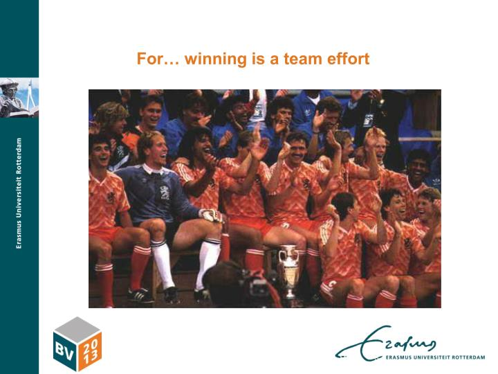 For… winning is a team effort