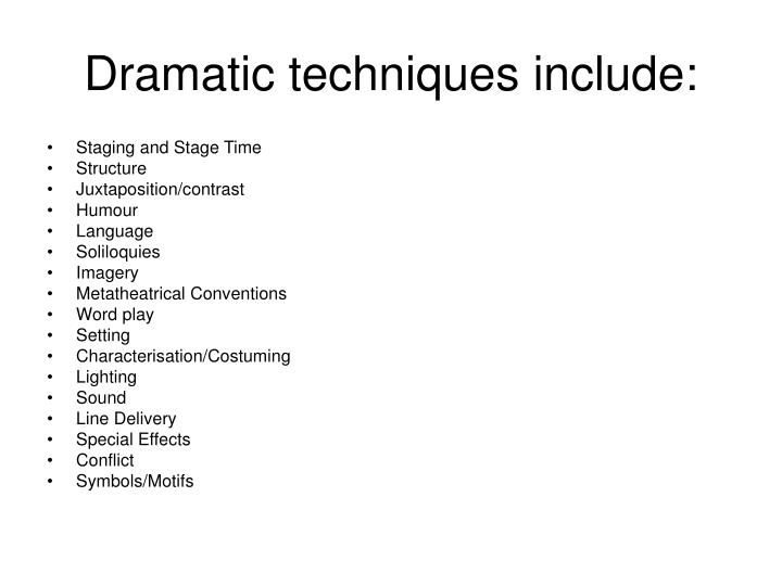 Dramatic techniques include