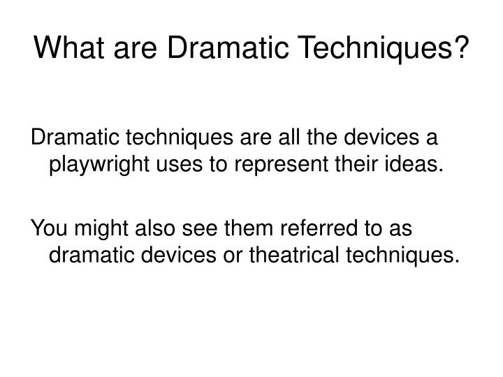 What are dramatic techniques