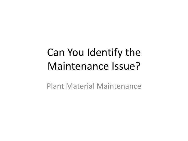 can you identify the maintenance issue n.
