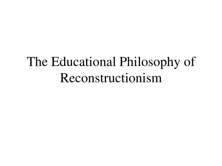 the educational philosophy of reconstructionism n.