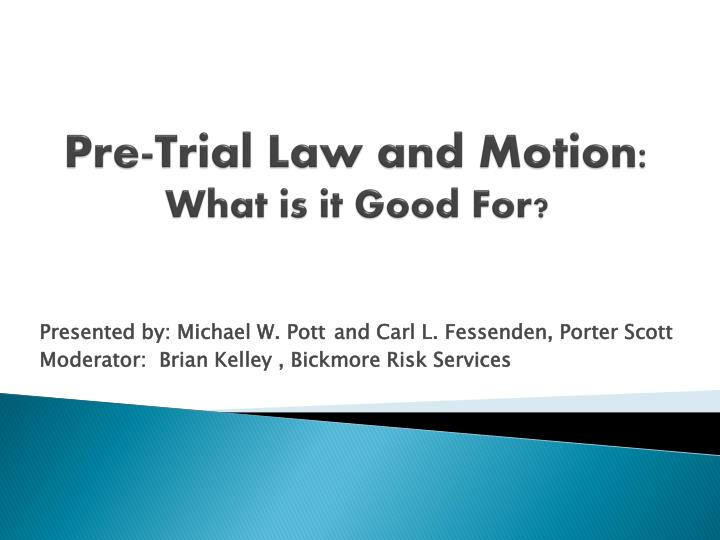 pre trial law and motion what is it good for